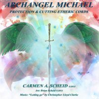 Archangel Michael Protection and Cutting Etheric Cords Meditation — Carmen A. Scheid