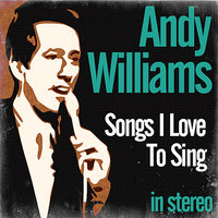 Songs I Love To Sing — Andy Williams