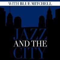 Jazz and the City with Blue Mitchell — Blue Mitchell
