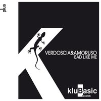 Bad Like Me — Verdoscia, Amoruso
