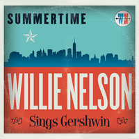 Summertime: Willie Nelson Sings Gershwin — Willie Nelson