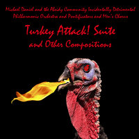 Turkey Attack! Suite and Other Compositions — Michael Daniel & The Absidy Community Incidentally Detrimental Philharmonic Orchestra and Pontificators