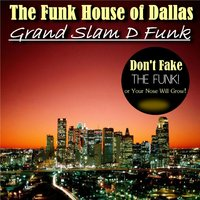 Grand Slam D Funk — The Funk House of Dallas