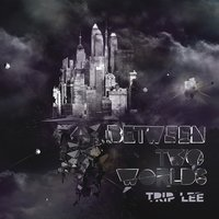 Between Two Worlds — Trip Lee