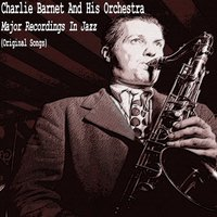 Major Recordings in Jazz — Charlie Barnet and His Orchestra