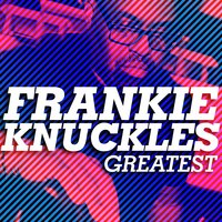 Greatest - Frankie Knuckles — Frankie Knuckles
