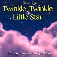 Twinkle, Twinkle Little Star: Nursery Rhymes and Lullabies — Mama Sings