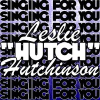 "Singing for You — Leslie ""Hutch"" Hutchinson"