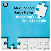 Everything's Gonna Be Alright — Alex Connors, Hardy Heller