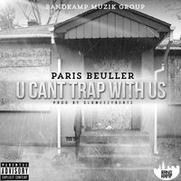 U Cant Trap With Us — Paris Beuller