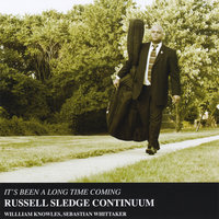 It's Been a Long Time Coming — The Russell Sledge Continuum