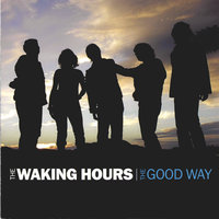 The Good Way — The Waking Hours