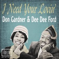 Classic and Collectable - Don Gardner & Dee Dee Ford - I Need Your Lovin' — Don Gardner & Dee Dee Ford
