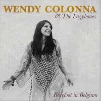 Barefoot in Belgium — Wendy Colonna & the Lazybones