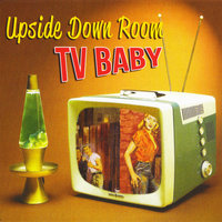 TV Baby — Upside Down Room