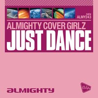 Almighty Presents: Just Dance — Almighty Cover Girlz