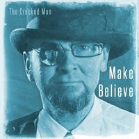 Make Believe — The Cracked Man