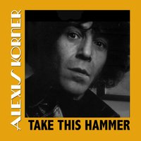 Take This Hammer — Alexis Korner