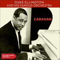 Caravan - The Fargo Concert 1940, Vol. 2 — Duke Ellington & His Famous Orchestra