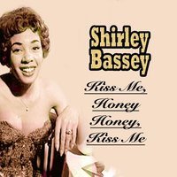 Kiss Me, Honey Honey, Kiss Me — Shirley Bassey