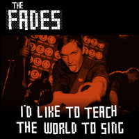 I'd Like To Teach The World To Sing — THE FADES
