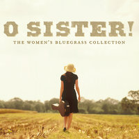 O Sister! The Women's Bluegrass Collection — сборник