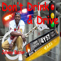 Dont Drink and Drive — Johney Buster