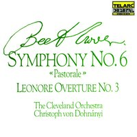 Beethoven: Symphonies No. 6 Pastorale & Leonore Overture No. 3 — Christoph von Dohnanyi & Cleveland Orchestra