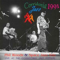 Live at the Corridonia Jazz Festival 1991 — Phil Woods, Space Jazz Trio