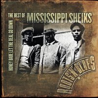 Honey Babe Let The Deal Go Down: The Best Of Mississippi Sheiks — Mississippi Sheiks