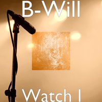 Watch I — B-Will