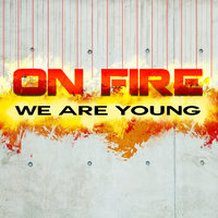 We Are Young — On Fire