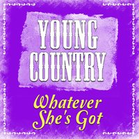 Whatever She's Got - Single — Young Country Hits