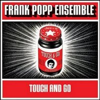 Touch and Go — The Frank Popp Ensemble