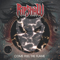 Come Feel the Flame — Ripshaw
