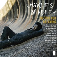 No Time For Dreaming — Charles Bradley feat. Menahan Street Band
