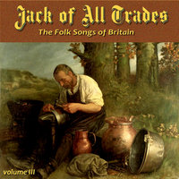 Jack of All Trades, the Folk Songs of Britain, Vol. III — сборник