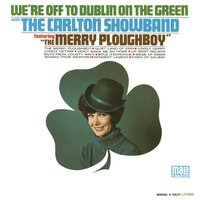 We're off to Dublin on the Green — The Carlton Showband