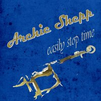 Easily Stop Time — Archie Shepp