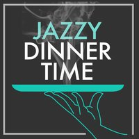 Jazzy Dinner Time — Dinner Music, Dining With Jazz, Restaurant Music Songs, Dining with Jazz|Dinner Music|Restaurant Music Songs