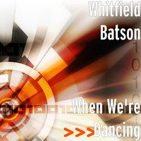 When We're Dancing — WHITFIELD BATSON