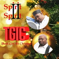 T.G.I.C. (Thank God It's Christmas) — Spirit 2 Spirit