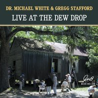 Live at the Dew Drop — Dr. Michael White, Gregg Stafford, Dr. Michael White & Gregg Stafford