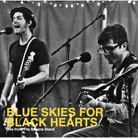 Live from the Banana Stand — Blue Skies For Black Hearts