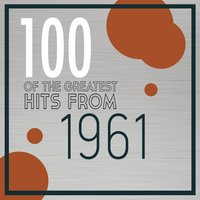 100 of the Greatest Hits from 1961 — сборник