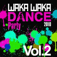 Waka Waka Dance Party 2010, Vol. 2 — сборник