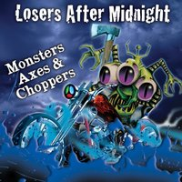 Monsters Axes & Choppers — Losers After Midnight