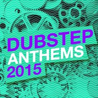 Dubstep Anthems 2015 — Dubstep Mafia, Dubstep 2015, Dubstep Mafia|Dubstep 2015