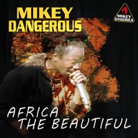 Africa the Beautiful — Mikey Dangerous