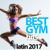 Best Gym Hits Latin 2017 — сборник